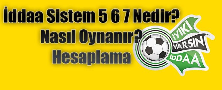 sistem 5 6 7 nedir?, iddaa sistem 5 6 7 nasıl oynanır?, sistem 5 6 7 de kaç maç tutması lazım?, sistem 5 6 7 hesaplama, sistem 5 6 7 nasıl hesaplanır?