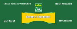 iddaa sistem 2 3 nedir?, sistem 2 3 nasıl oynanır?, iddaa sistem 2 3 hesaplama, sistem 2 3 kaç para?, sistem 2 3 nasıl hesaplanır?